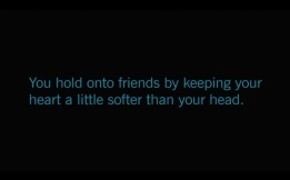 Star Wars The Clone Wars S01E07 Duel of the Droids: You hold onto friends by keeping your heart a little softer than your head.